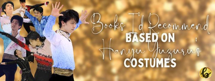 Books I'd Recommend Based Off of Hanyu Yuzuru'sCostumes
